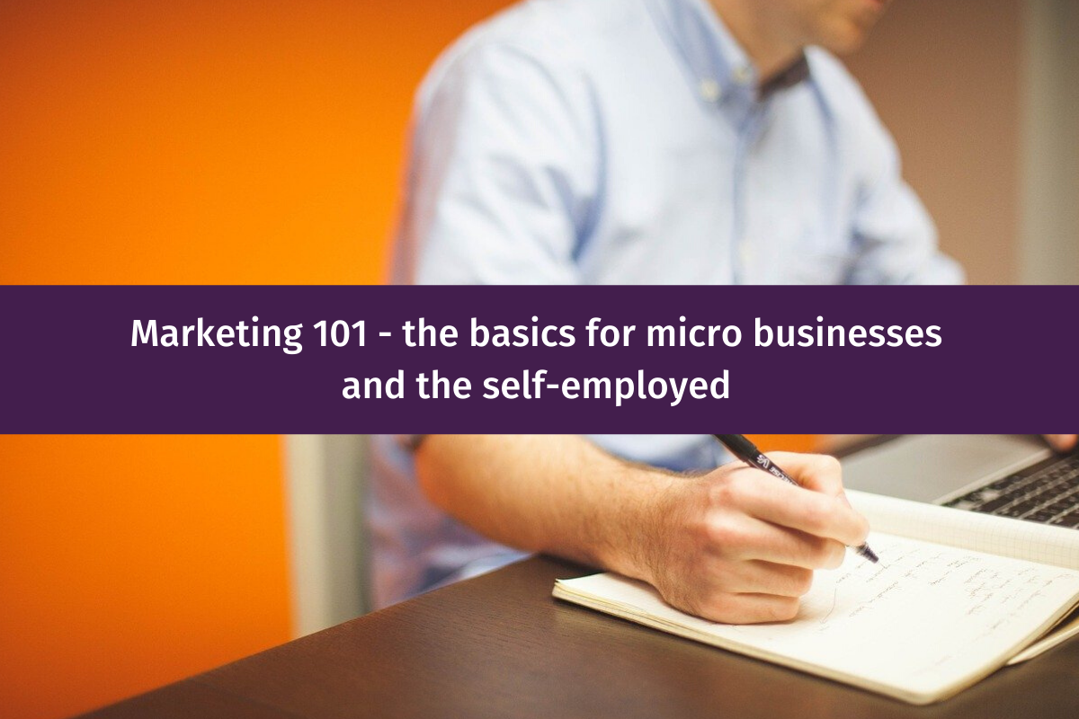 Marketing 101 - the basics for micro businesses and the self-employed